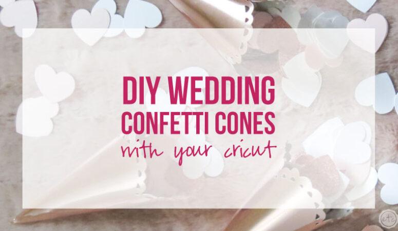 DIY Wedding Confetti Cones with your Cricut