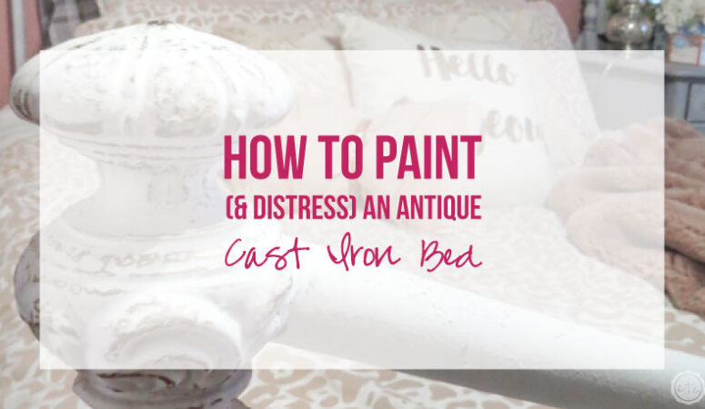 How to Paint (and Distress) an Antique Cast Iron Bed