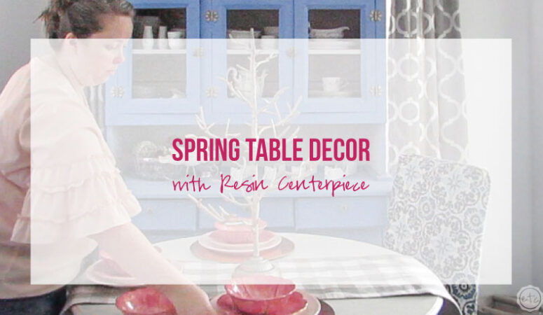Spring Table Decor with Resin Centerpiece