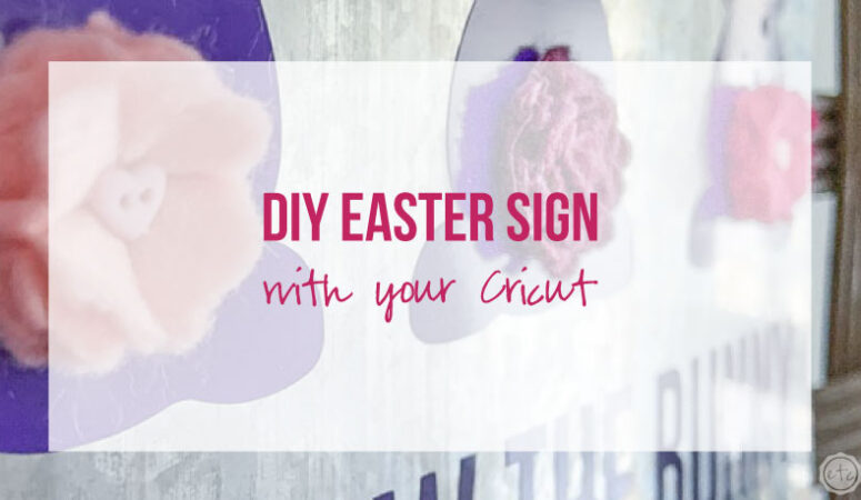 DIY Easter Sign with your Cricut