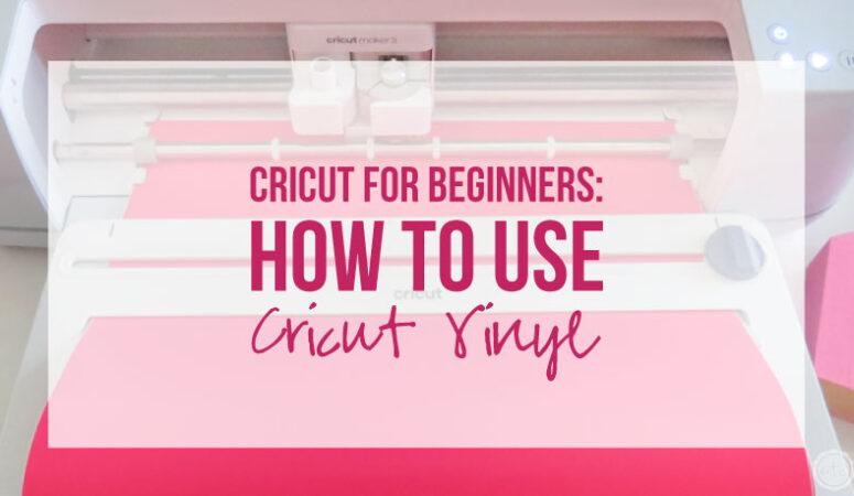 Cricut for Beginners: How to use Cricut Vinyl