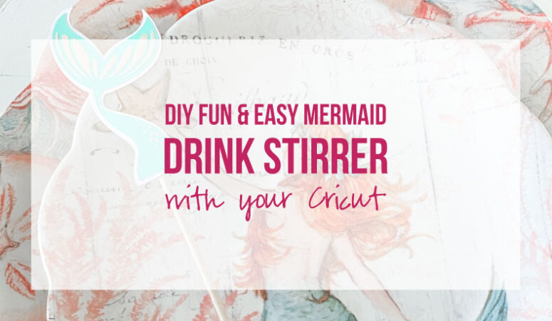 DIY Fun & Easy Mermaid Drink Stirrer with your Cricut