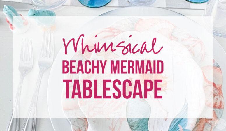 Whimsical Beachy Mermaid Tablescape
